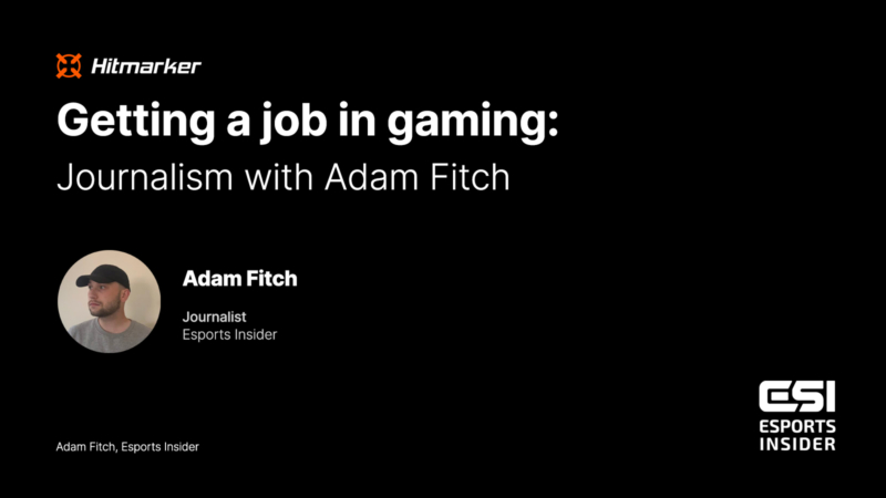 Getting a job in gaming: Journalism with Esports Insider's Adam Fitch